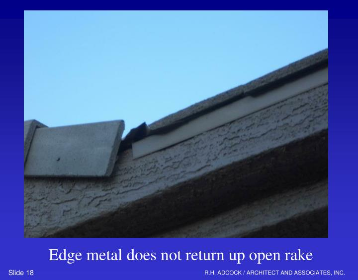 Edge metal does not return up open rake