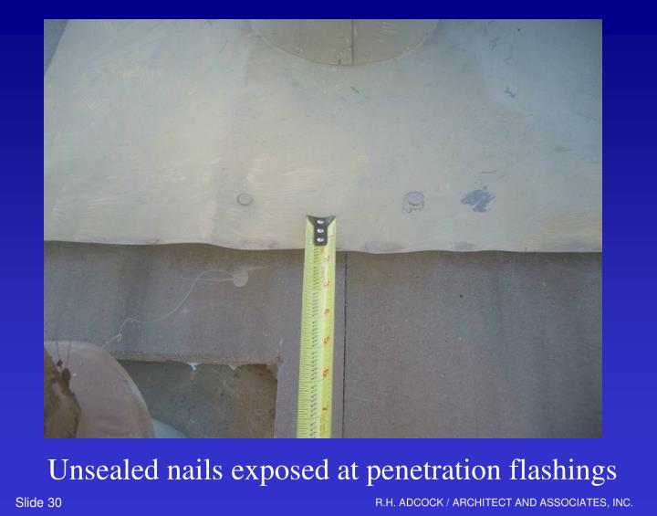 Unsealed nails exposed at penetration flashings