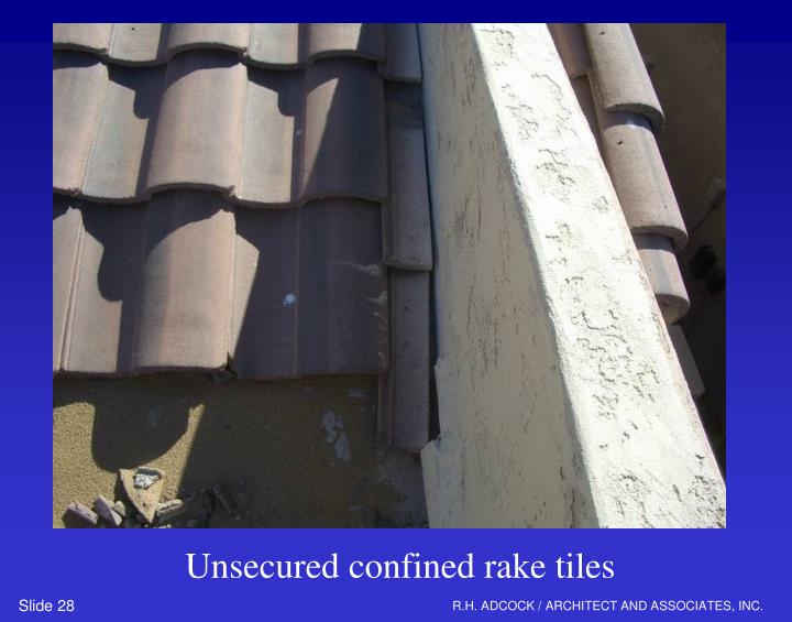 Unsecured confined rake tiles