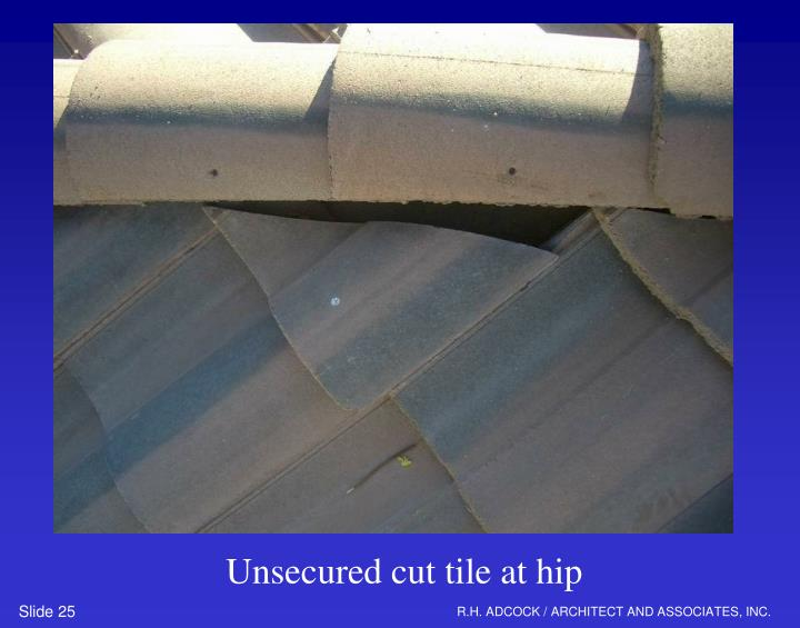 Unsecured cut tile at hip