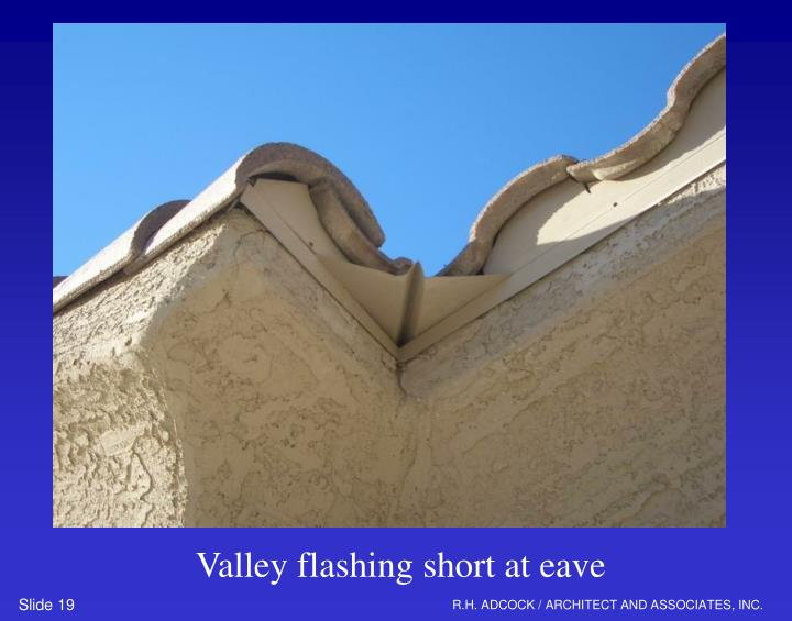 Valley flashing short at eave