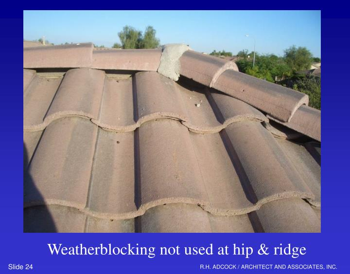 Weatherblocking not used at hip & ridge