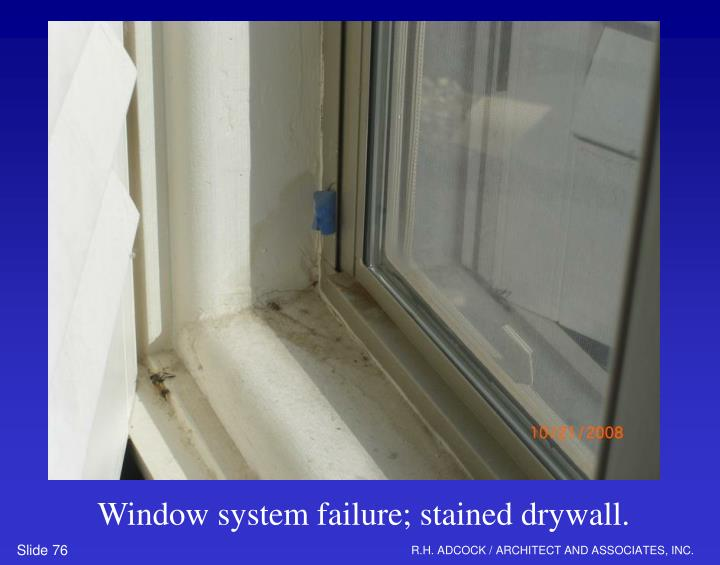 Window system failure; stained drywall.