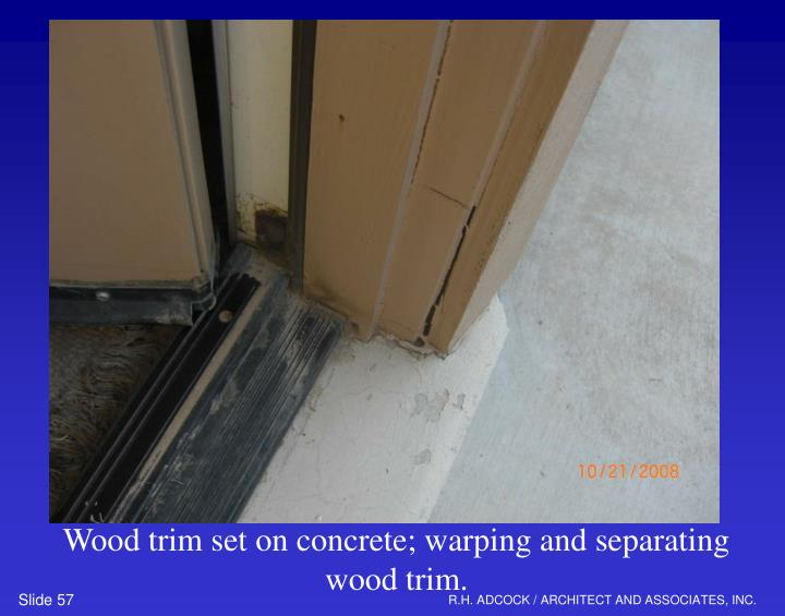 Wood trim set on concrete; warping and separating wood trim.