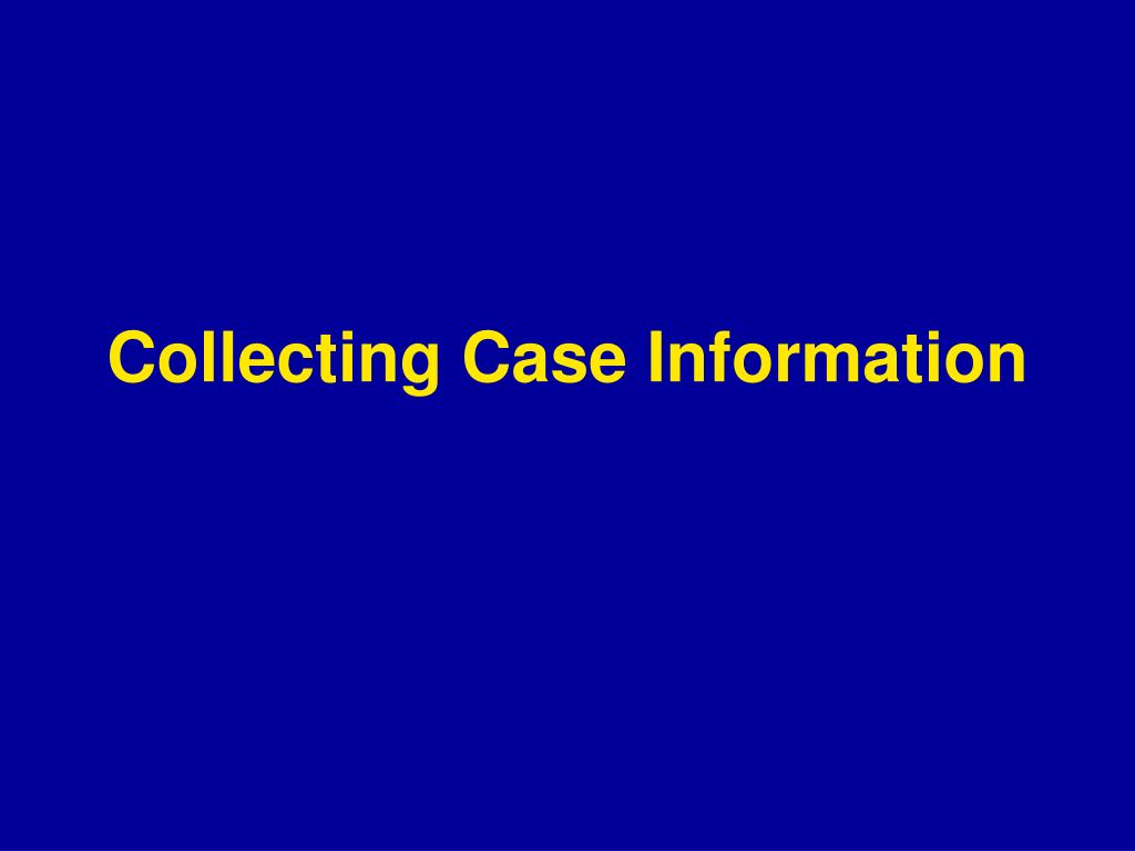 Collecting Case Information