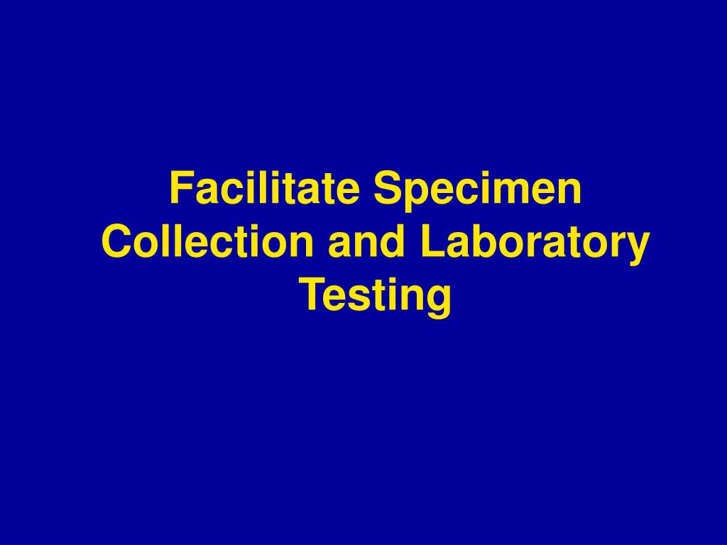 Facilitate Specimen Collection and Laboratory Testing