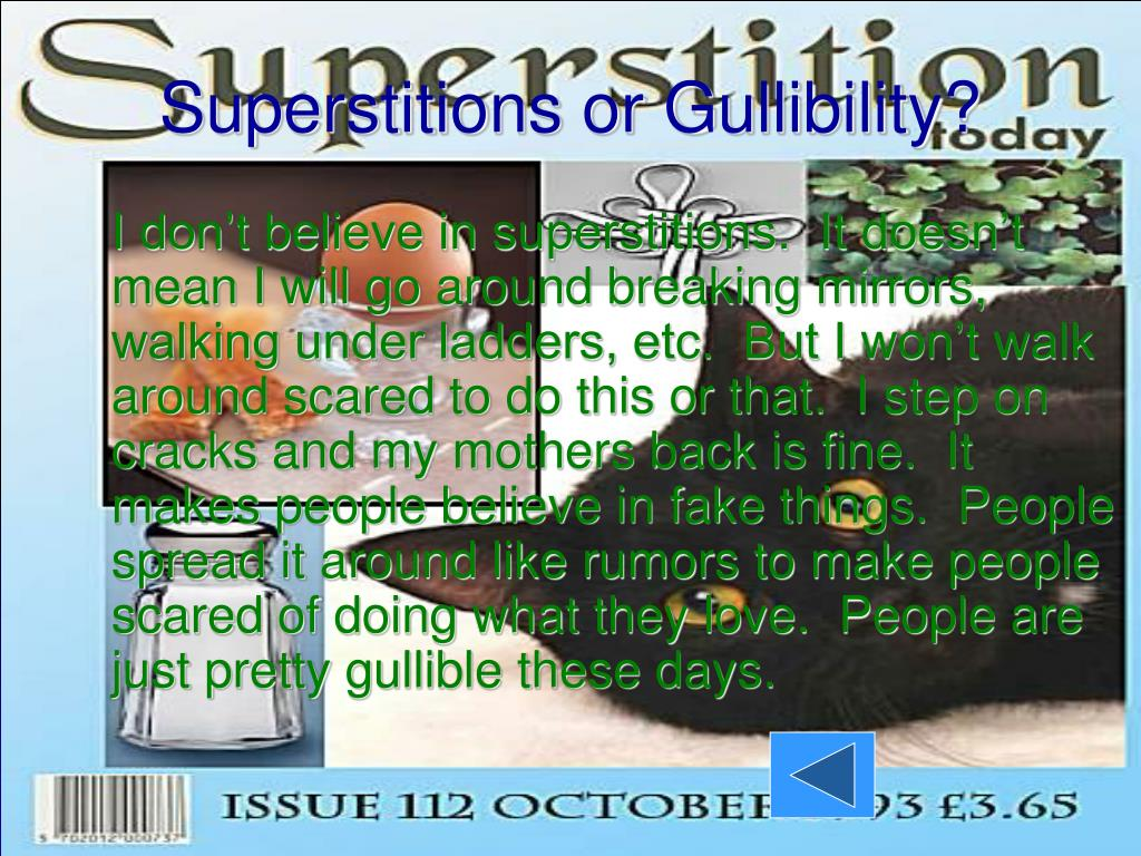 Superstitions or Gullibility?