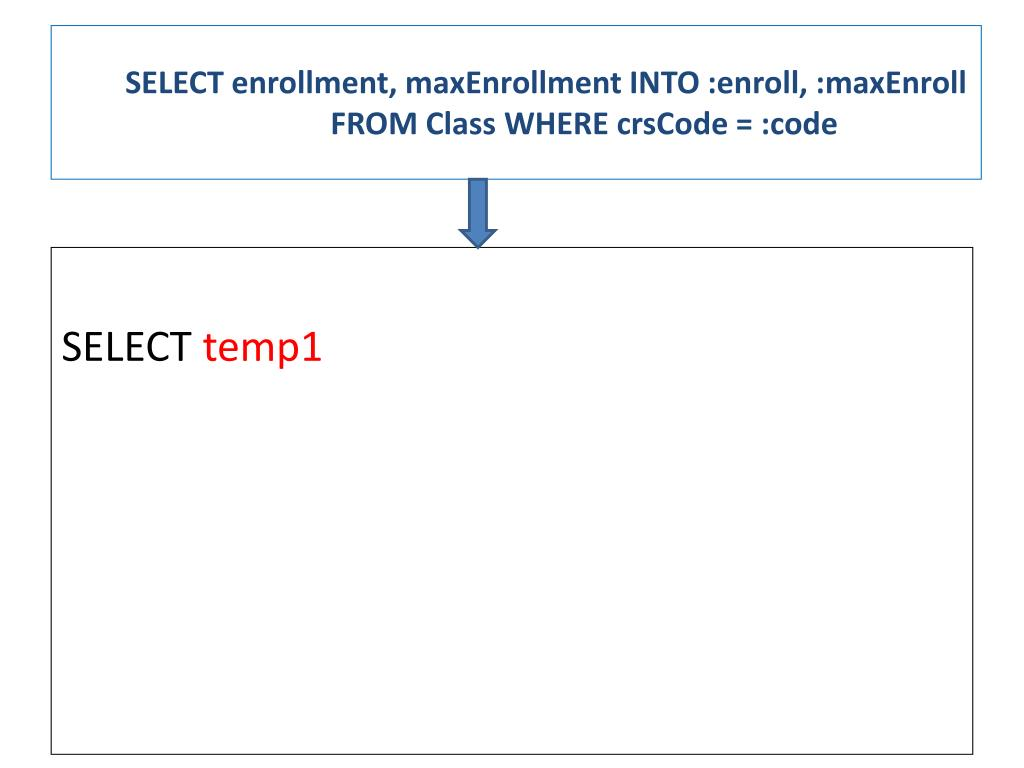 SELECT enrollment, maxEnrollment INTO :enroll, :maxEnroll