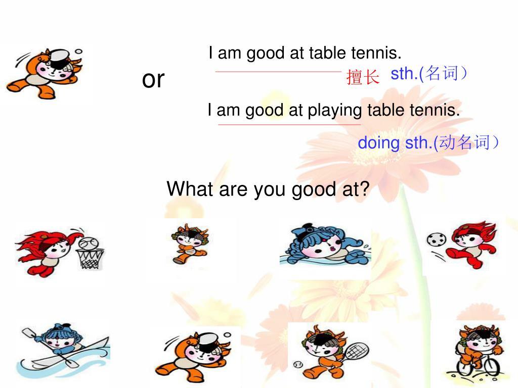 I am good at table tennis.