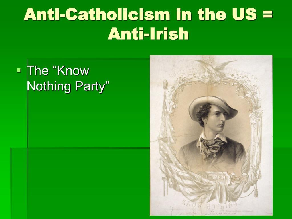 Anti-Catholicism in the US = Anti-Irish