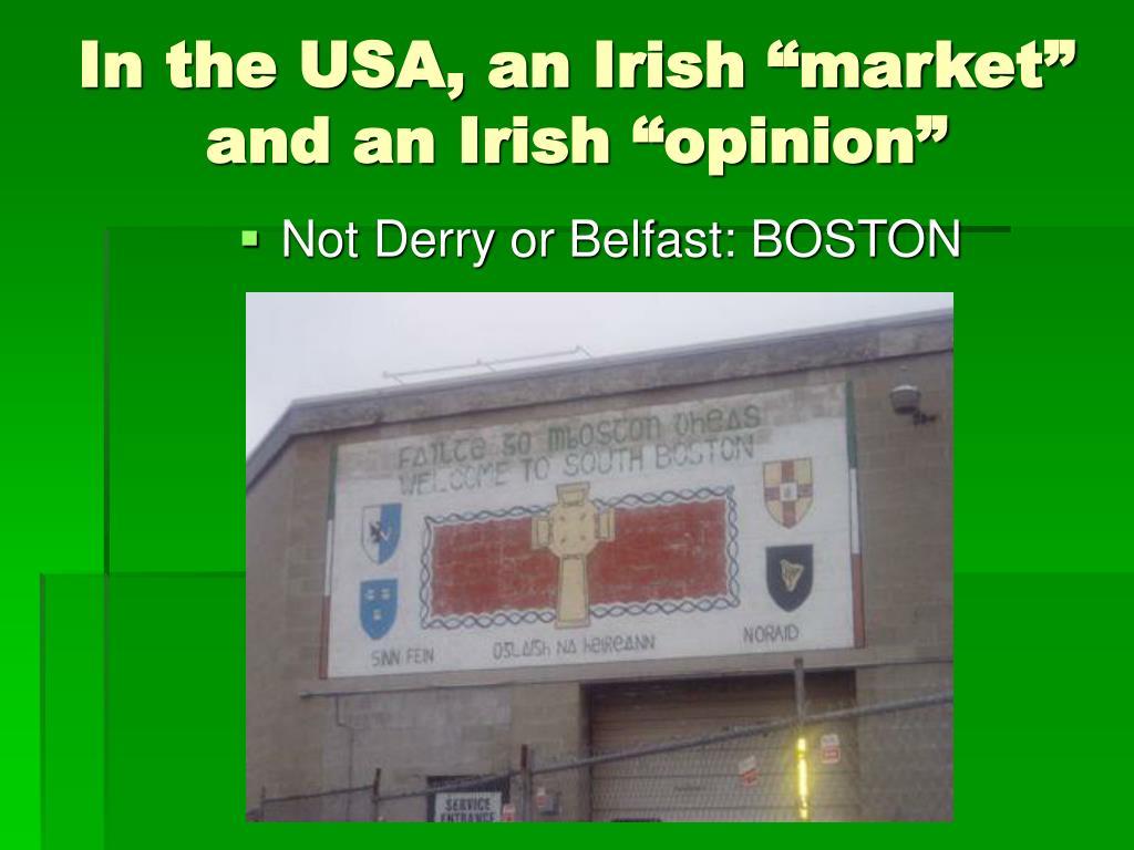 """In the USA, an Irish """"market"""" and an Irish """"opinion"""""""