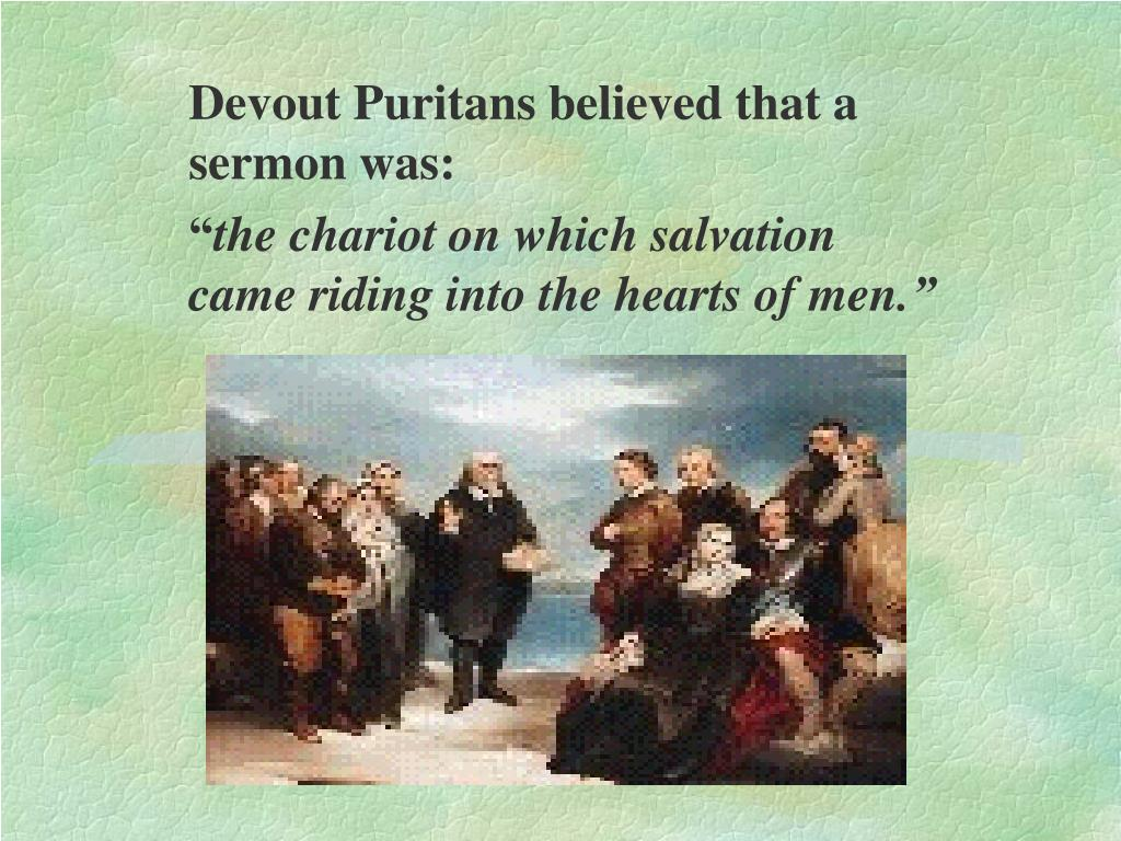 Devout Puritans believed that a sermon was: