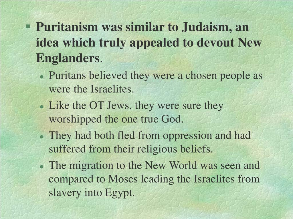 Puritanism was similar to Judaism, an idea which truly appealed to devout New Englanders
