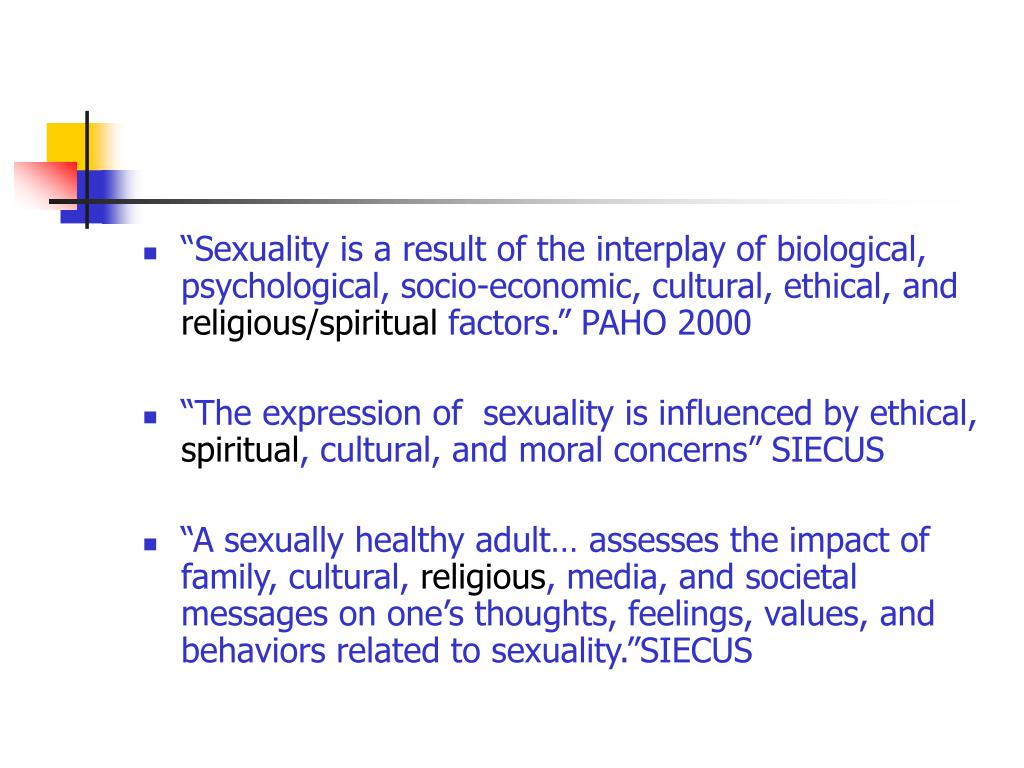"""Sexuality is a result of the interplay of biological, psychological, socio-economic, cultural, ethical, and"