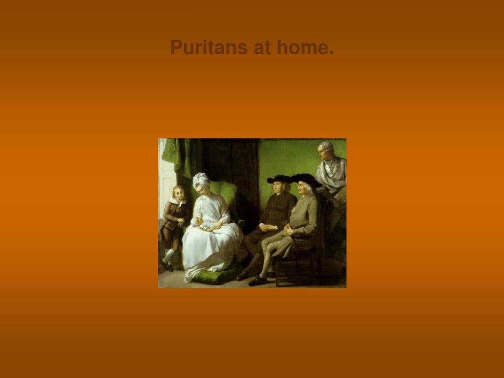 Puritans at home.
