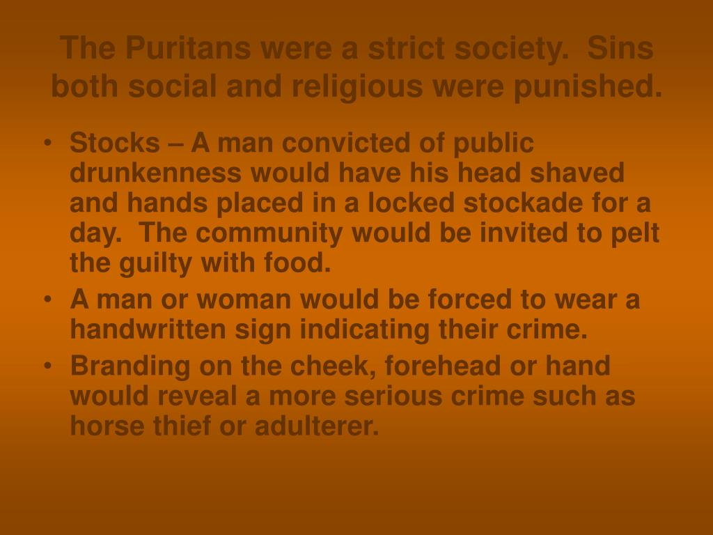 The Puritans were a strict society.  Sins both social and religious were punished.
