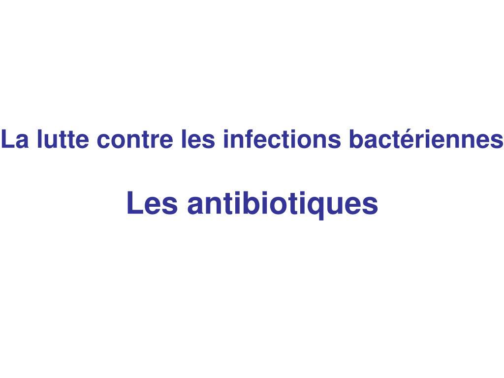 La lutte contre les infections bactériennes