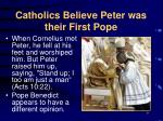 catholics believe peter was their first pope