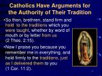 catholics have arguments for the authority of their tradition