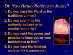 do you really believe in jesus