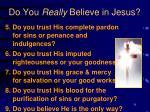 do you really believe in jesus31