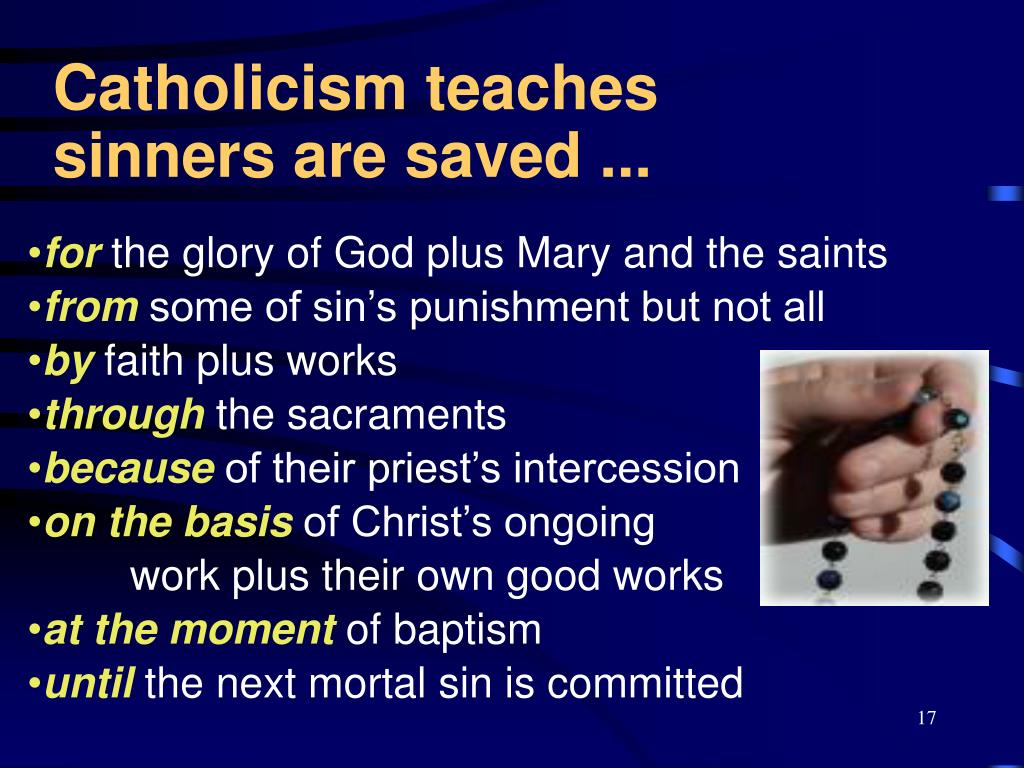 Catholicism teaches sinners are saved ...