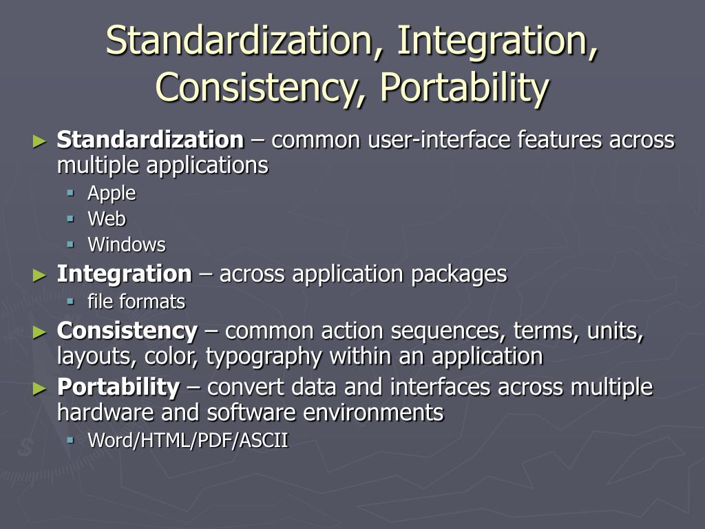 Standardization, Integration, Consistency, Portability