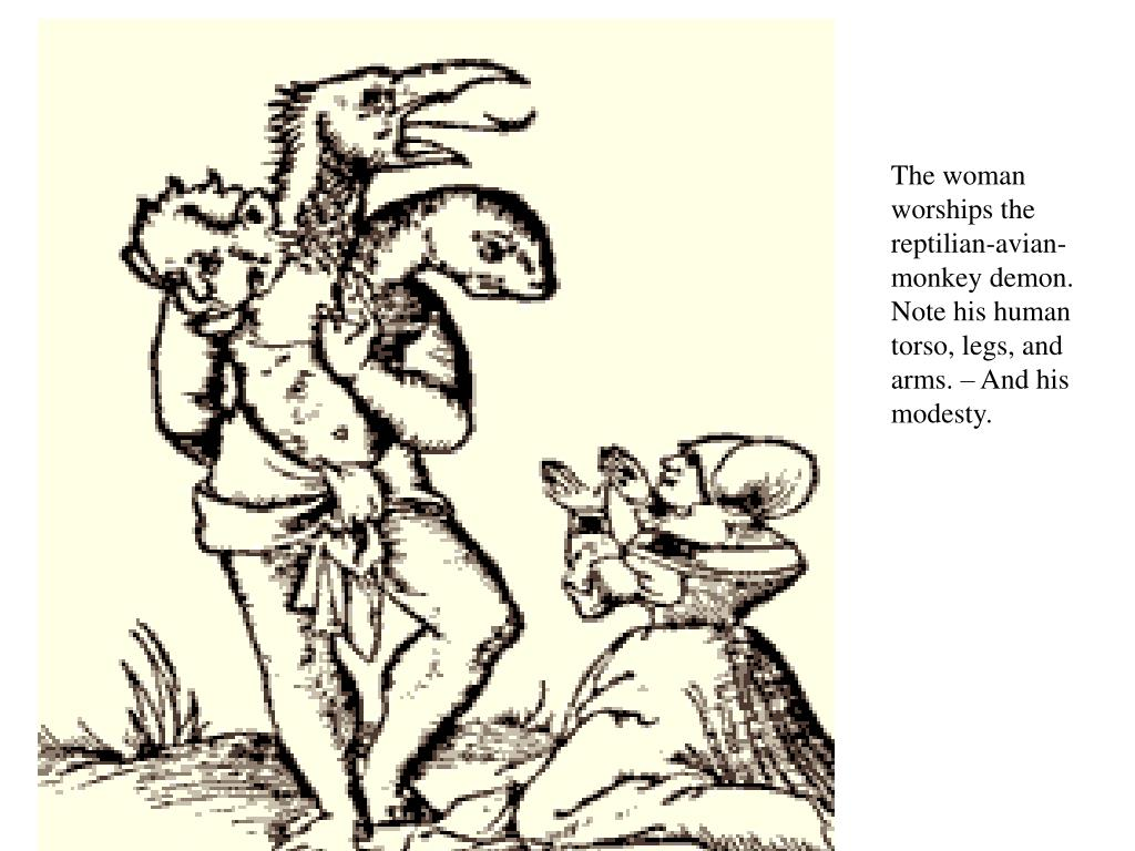 The woman worships the reptilian-avian-monkey demon. Note his human  torso, legs, and arms. – And his modesty.