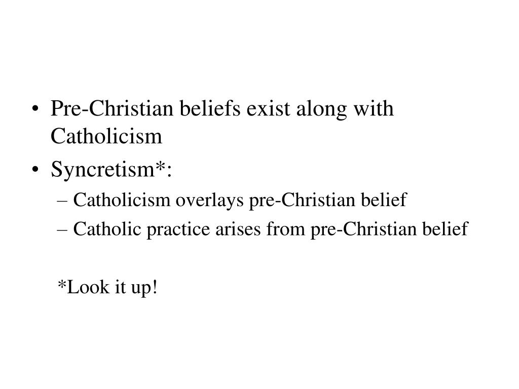 Pre-Christian beliefs exist along with Catholicism