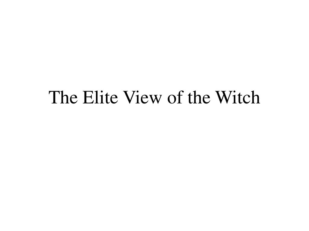 The Elite View of the Witch