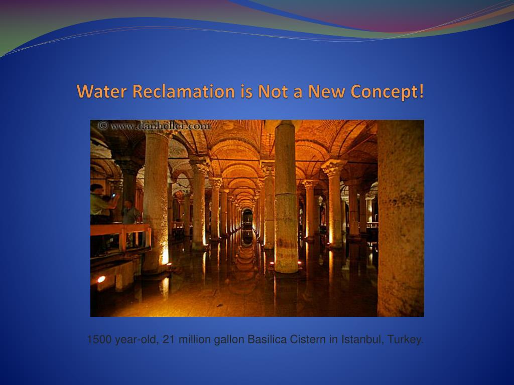 Water Reclamation is Not a New Concept!