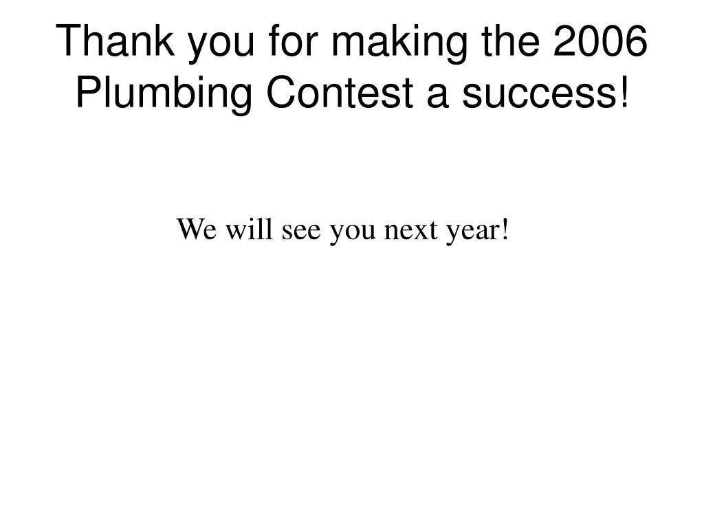 Thank you for making the 2006 Plumbing Contest a success!