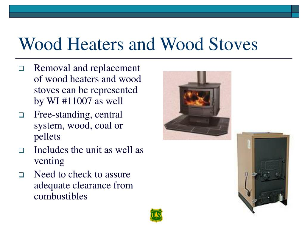 Removal and replacement of wood heaters and wood stoves can be represented by WI #11007 as well