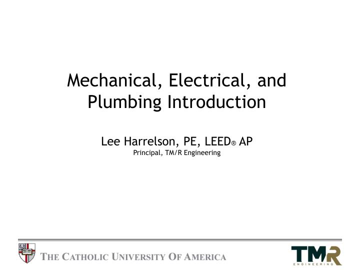 Mechanical electrical and plumbing introduction lee harrelson pe leed ap principal tm r engineering