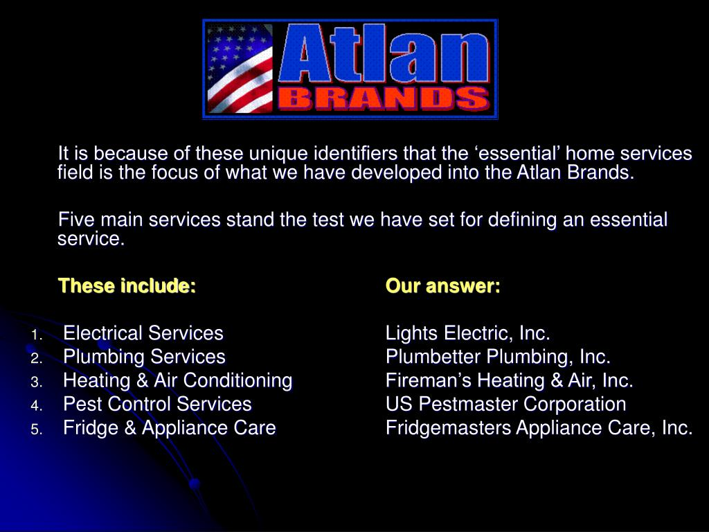 It is because of these unique identifiers that the 'essential' home services field is the focus of what we have developed into the Atlan Brands.