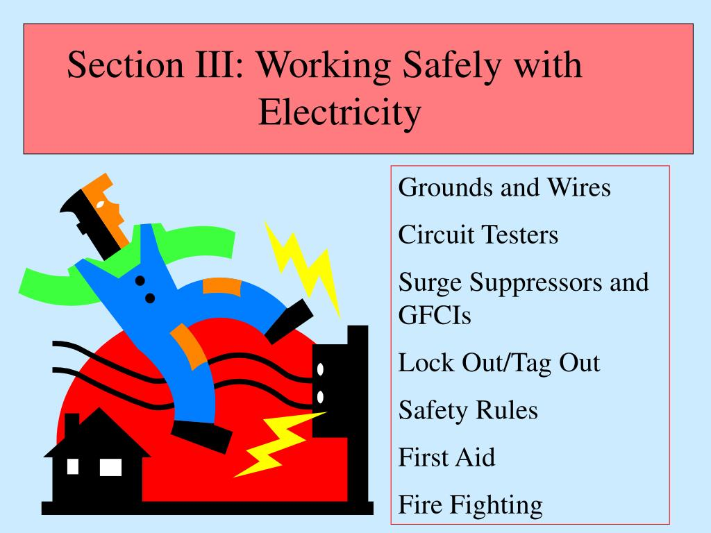 Section III: Working Safely with                   		     Electricity