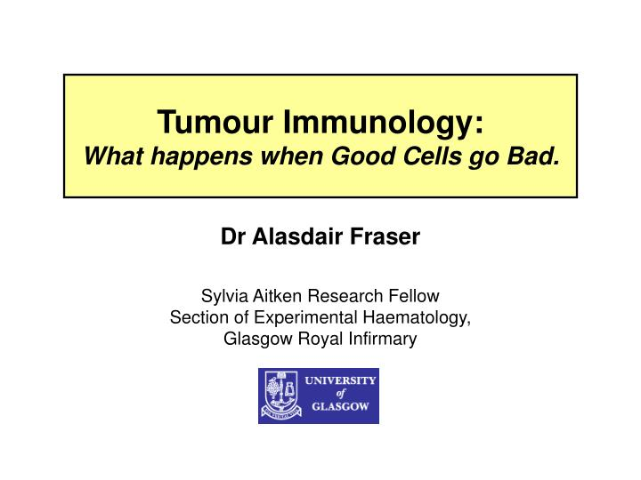 Tumour immunology what happens when good cells go bad l.jpg