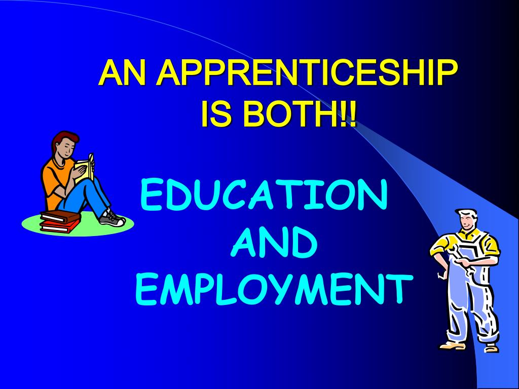 AN APPRENTICESHIP IS BOTH!!