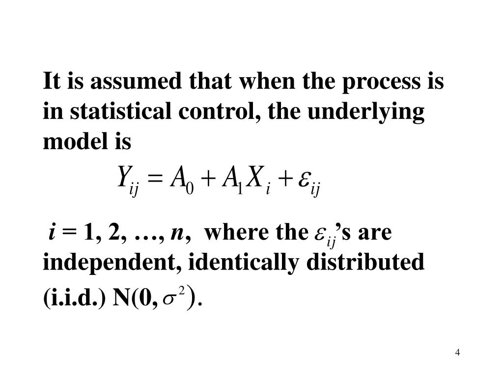 It is assumed that when the process is in statistical control, the underlying model is