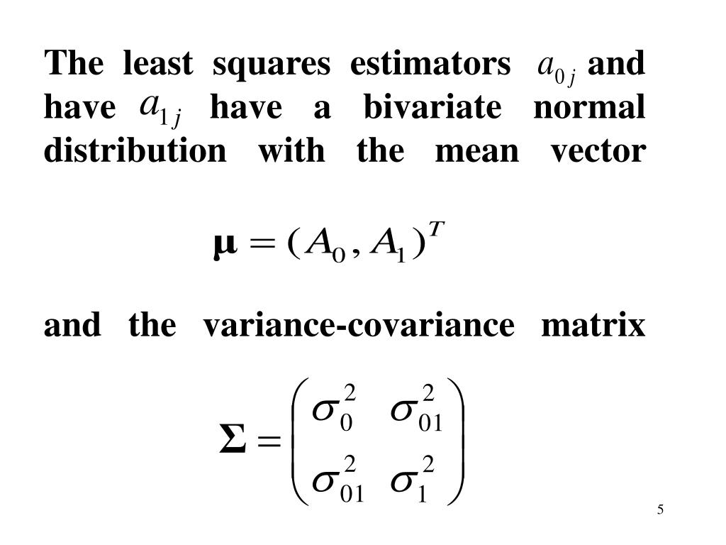 The least squares estimators    and    have   have a bivariate normal distribution with the mean vector