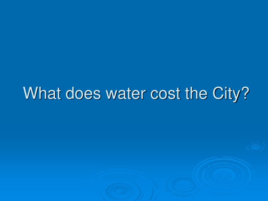 What does water cost the City?