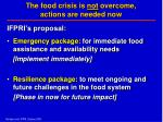 the food crisis is not overcome actions are needed now