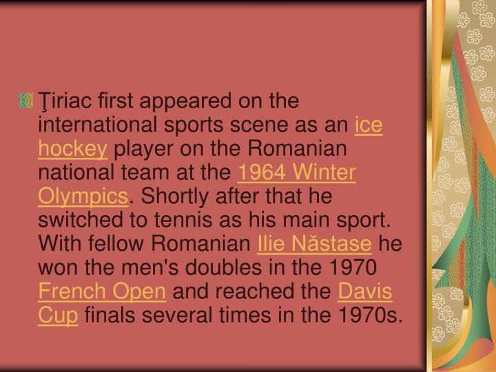 Ţiriac first appeared on the international sports scene as an