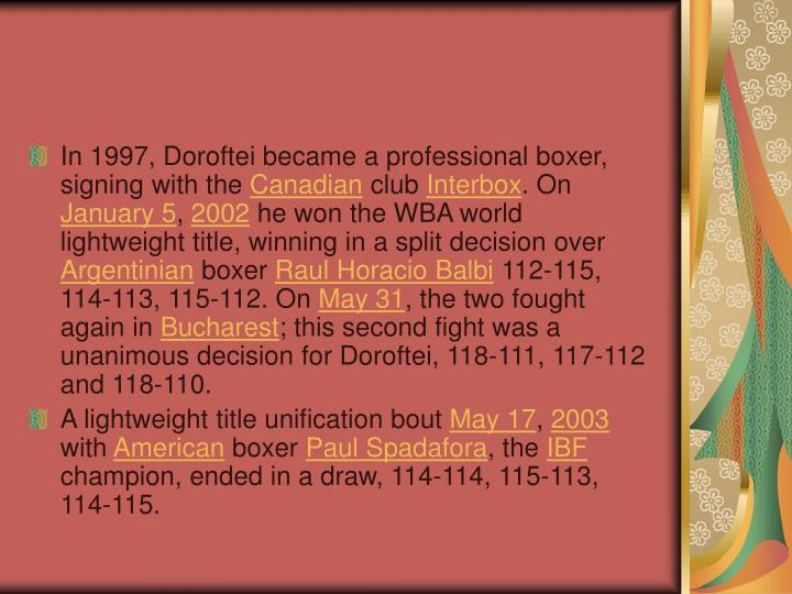 In 1997, Doroftei became a professional boxer, signing with the