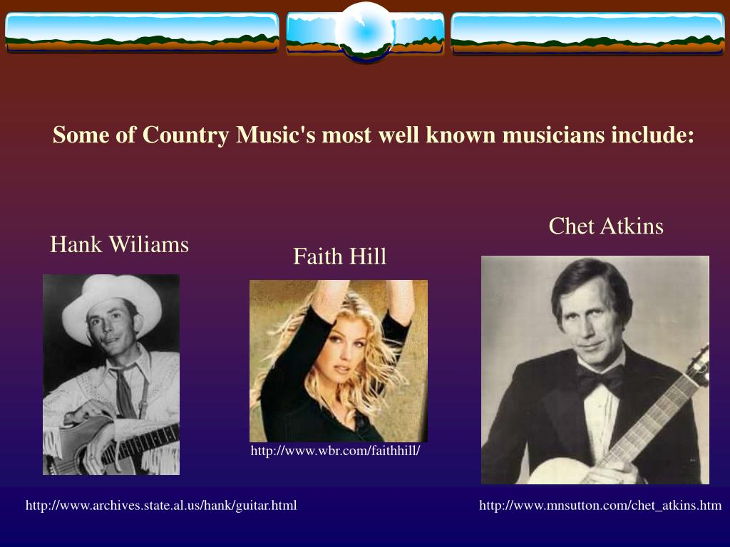 Some of Country Music's most well known musicians include: