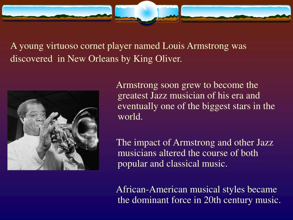 A young virtuoso cornet player named Louis Armstrong was