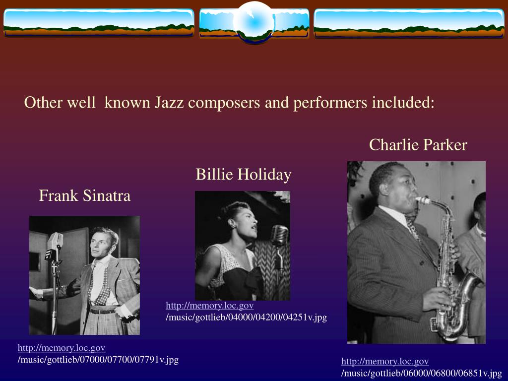 Other well  known Jazz composers and performers included: