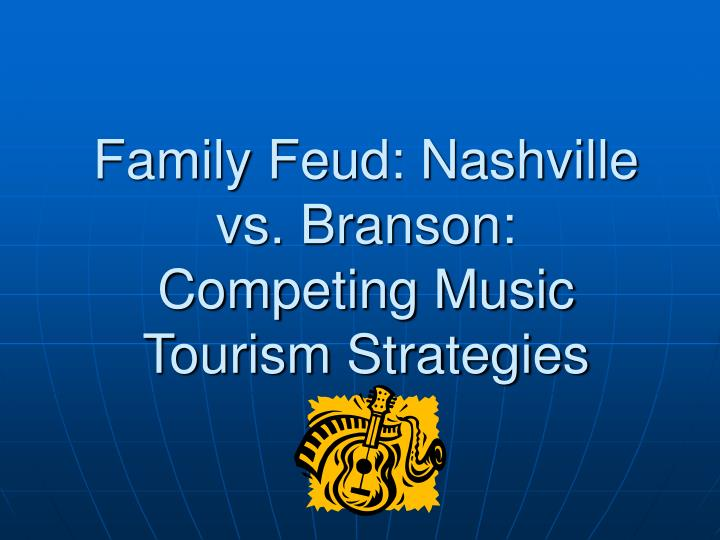 Family feud nashville vs branson competing music tourism strategies