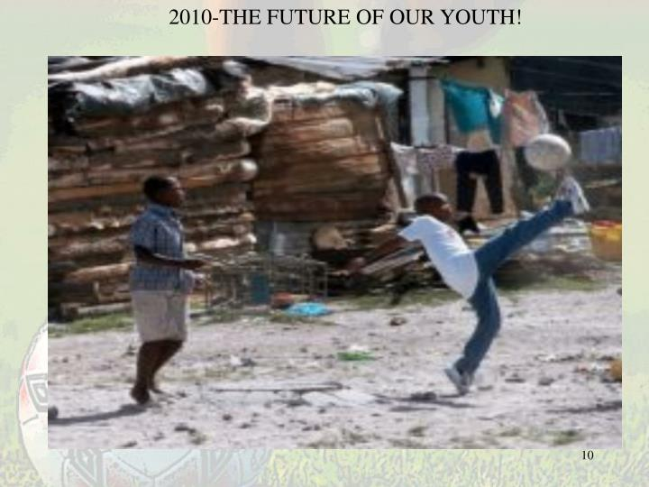 2010-THE FUTURE OF OUR YOUTH!