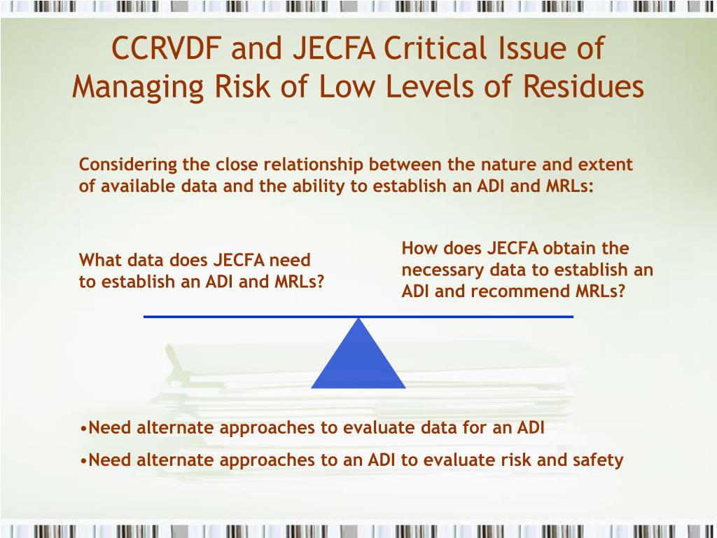 CCRVDF and JECFA Critical Issue of Managing Risk of Low Levels of Residues